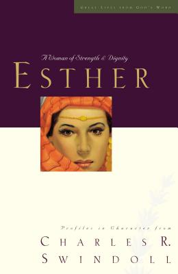 Esther: A Woman of Strength & Dignity - Swindoll, Charles R, Dr.