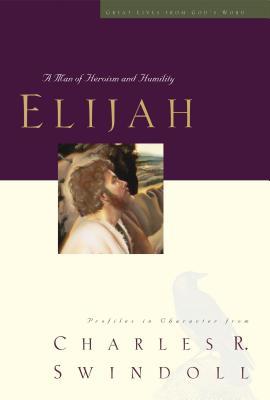 Elijah: A Man of Heroism and Humility - Swindoll, Charles R.