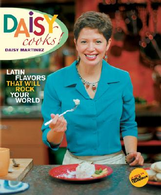 Daisy Cooks!: Latin Flavors That Will Rock Your World - Martinez, Daisy