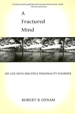 A Fractured Mind: My Life with Multiple Personality Disorder - Oxnam, Robert B