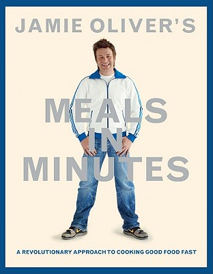 Jamie Oliver's Meals in Minutes: A Revolutionary Approach to Cooking Good Food Fast - Oliver, Jamie, and Loftus, David (Photographer)