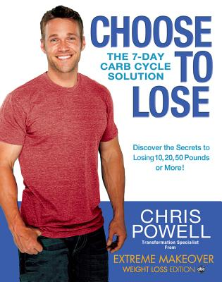 Choose to Lose: The 7-Day Carb Cycle Solution - Powell, Chris