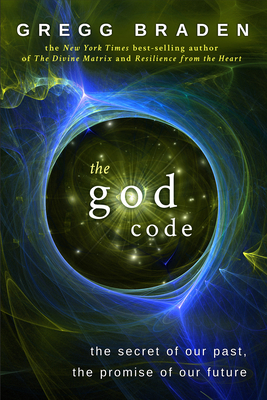 The God Code: The Secret of Our Past, the Promise of Our Future - Braden, Gregg