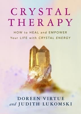 Crystal Therapy - Virtue, Doreen, Ph.D., M.A., B.A., and Lukomski, Judith