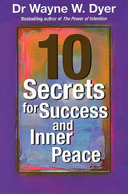 10 Secrets for Success and Inner Peace - Dyer, Wayne W.