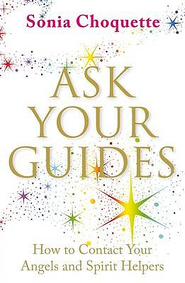 Ask Your Guides: How to Contact Your Angels and Spirit Helpers - Choquette, Sonia