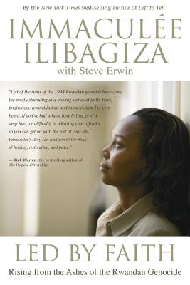 Led by Faith: Rising from the Ashes of the Rwandan Genocide - Ilibagiza, Immaculee, and Erwin, Steve