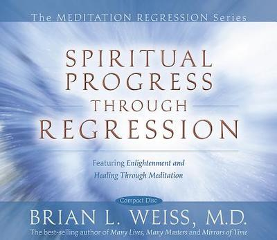 Spiritual Progress Through Regression - Weiss, Brian L, M.D.