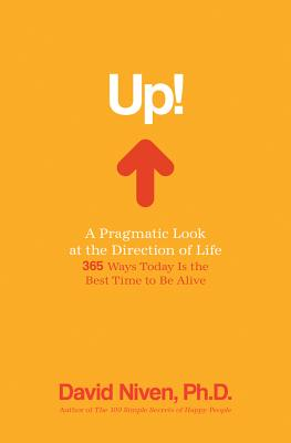 Up! a Pragmatic Look at the Direction of Life: 365 Ways Today Is the Best Time to Be Alive - Niven, David