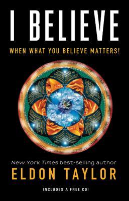 I Believe: When What You Believe Matters! - Taylor, Eldon
