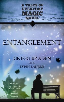 Entanglement: a Tales of Everyday Magic Novel - Braden, Gregg, and Lauber, Lynn