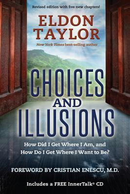 Choices and Illusions: How Did I Get Where I Am, and How Do I Get Where I Want to Be? - Taylor, Eldon