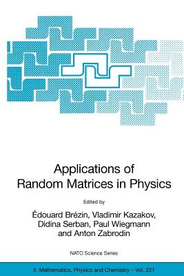 Applications of Random Matrices in Physics - Brexin, E, and Brezin, Edouard (Editor), and Kazakov, Vladimir (Editor)