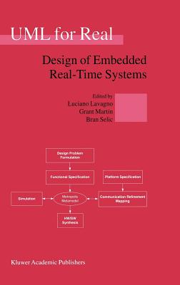UML for Real: Design of Embedded Real-Time Systems - Martin, Grant (Editor), and Selic, Bran (Editor), and Lavagno, Luciano (Editor)