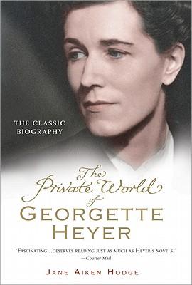 The Private World of Georgette Heyer - Hodge, Jane Aiken