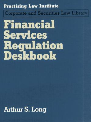 Financial Services Regulation Deskbook - Long, Arthur S
