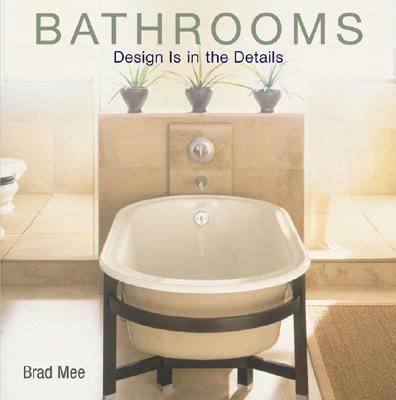 Bathrooms Design Is in the Details - Mee, Brad