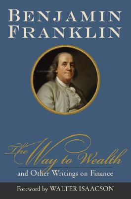 The Way to Wealth and Other Writings on Finance - Franklin, Benjamin, and Isaacson, Walter (Introduction by)
