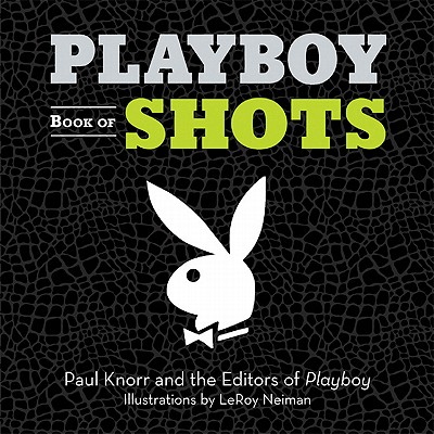 Playboy Book of Shots - Knorr, Paul, and Playboy Magazine (Editor), and Playboy (Editor)