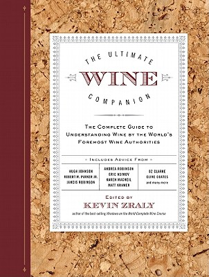 The Ultimate Wine Companion: The Complete Guide to Understanding Wine by the World's Foremost Wine Authorities - Zraly, Kevin