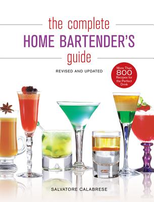 The Complete Home Bartender's Guide - Calabrese, Salvatore, and Duncan, James (Photographer)
