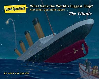 What Sank the World's Biggest Ship?: And Other Questions About the Titanic - Carson, Mary Kay