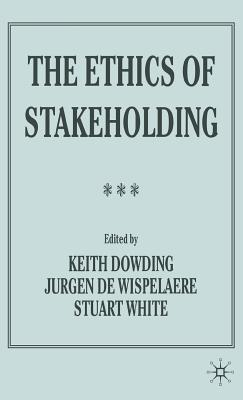 The Ethics of Stakeholding - Dowding, Keith M, and de Wispelaere, Jurgen (Editor), and White, Stuart, Dr. (Editor)