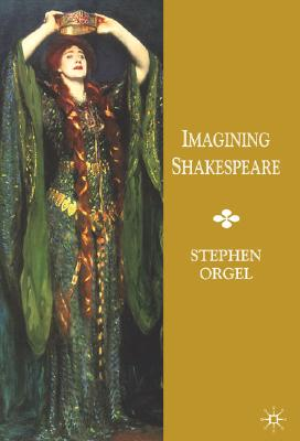 Imagining Shakespeare - Orgel, Stephen, Professor