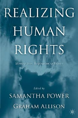 Realizing Human Rights: Moving from Inspiration to Impact - Power, Samantha (Editor), and Allison, Graham (Editor)