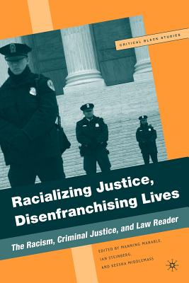 Racializing Justice, Disenfranchising Lives: The Racism, Criminal Justice, and Law Reader - Marable, Manning, Professor (Editor), and Steinberg, Ian (Editor), and Middlemass, Keesha (Editor)