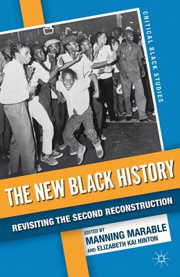 The New Black History: Revisiting the Second Reconstruction - Marable, Manning, Professor (Editor), and Hinton, Elizabeth Kai (Editor)