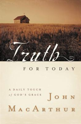 Truth for Today: A Daily Touch of God's Grace - MacArthur, John