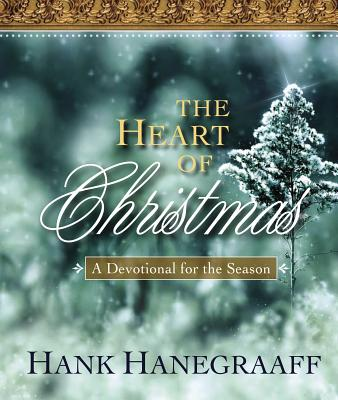 The Heart of Christmas: A Devotional for the Season - Hanegraaff, Hank