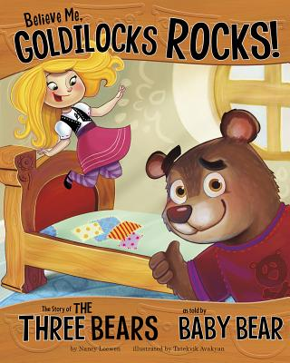 Believe Me, Goldilocks Rocks!: The Story of the Three Bears as Told by Baby Bear - Loewen, Nancy, and Avakyan, Tatevik (Illustrator)