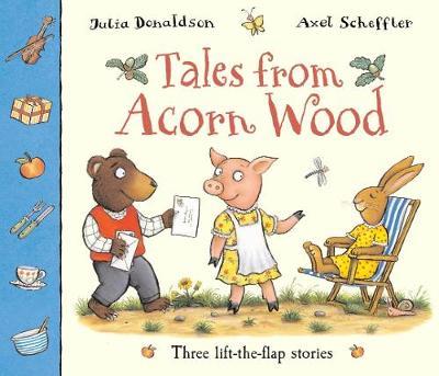 Tales from Acorn Wood: Three Lift-the-Flap Stories - Donaldson, Julia