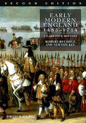 Early Modern England: 1485-1714: A Narrative History - Bucholz, Robert, and Key, Newton
