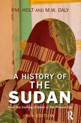 A History of the Sudan: From the Coming of Islam to the Present Day - Holt, P. M., and Daly, Martin W.