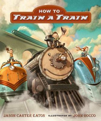 How to Train a Train - Eaton, Jason Carter