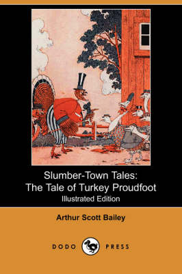 Slumber-Town Tales: The Tale of Turkey Proudfoot (Illustrated Edition) (Dodo Press) - Bailey, Arthur Scott