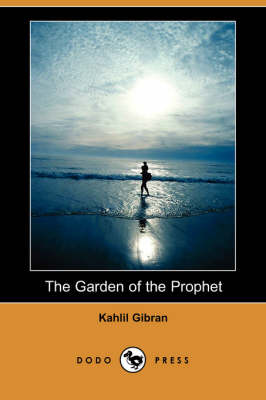 The Garden of the Prophet (Dodo Press) - Gibran, Kahlil