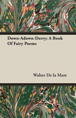 Down-Adown-Derry; A Book of Fairy Poems - de La Mare, Walter