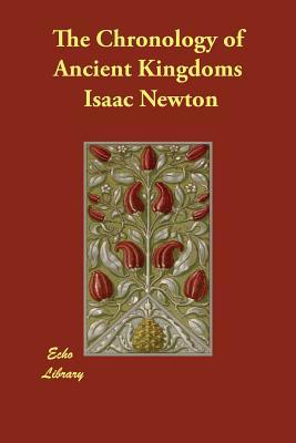 The Chronology of Ancient Kingdoms - Newton, Isaac, Sir