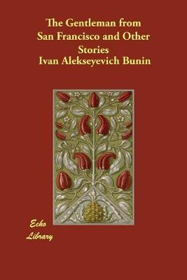 The Gentleman from San Francisco and Other Stories - Bunin, Ivan Alekseyevich, and Koteliansky, S S (Translated by), and Woolf, Leonard (Translated by)