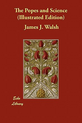 The Popes and Science (Illustrated Edition) - Walsh, James J
