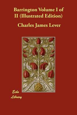Barrington Volume I of II (Illustrated Edition) - Lever, Charles James