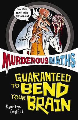 Murderous Maths: Guaranteed to Bend Your Brain - Poskitt, Kjartan
