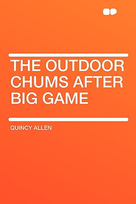 The Outdoor Chums After Big Game - Allen, Quincy