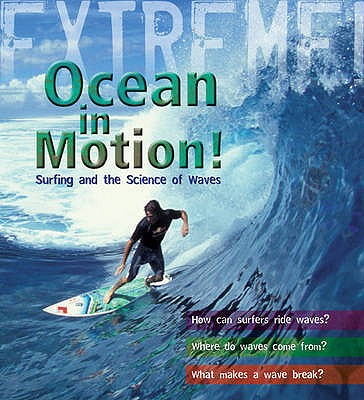 Extreme Science: Ocean in Motion: Waves and the Science of Surfing - Mason, Paul