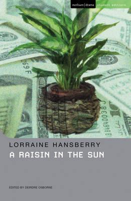 A Raisin In The Sun - Hansberry, Lorraine, and Osborne, Deirdre (Editor)