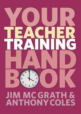 Your Teacher Training Handbook - McGrath, Jim, and Coles, Anthony